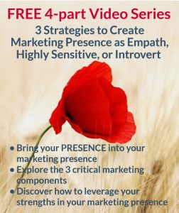 Marketing presence as empath highly sensitive or introvert - niche, message, your presence, your strengths