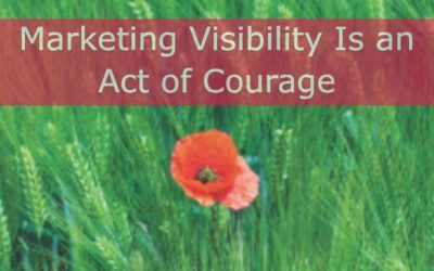 Marketing Visibility Is an Act of Courage